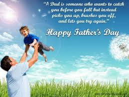 Happy Father's day wishes for father: a dad is someone who wants to catch you before you fall but instead picks you up, i wishes off,