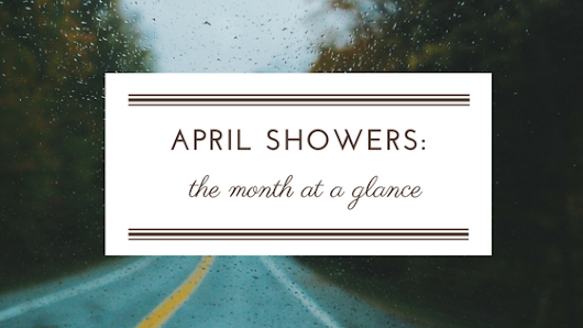 April Showers: April Wrap-Up and Update