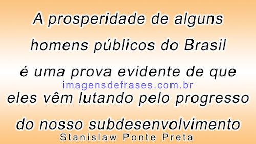 A prosperidade de alguns homens públicos do Brasil