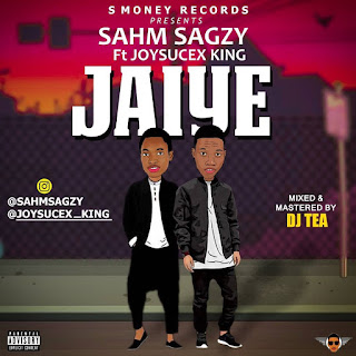 [Music] JAIYE- SAHMSAGZY ft JOYSUCEX KING