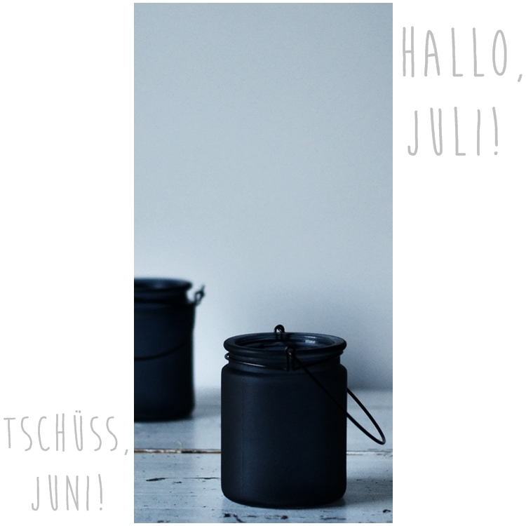Tschüss, Juni - Hallo, Juli { by it's me! }