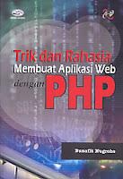 Judul Buku : Trik dan Rahasia Membuat Aplikasi Web dengan PHP Disertai CD