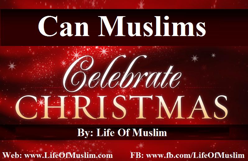 Can Muslims Celebrate Christmas.Muslims Celebrating Christmas Can A Muslim Celebrate