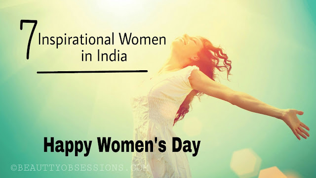 A post dedicated to 7 Inspirational Women of India - Happy Women's Day