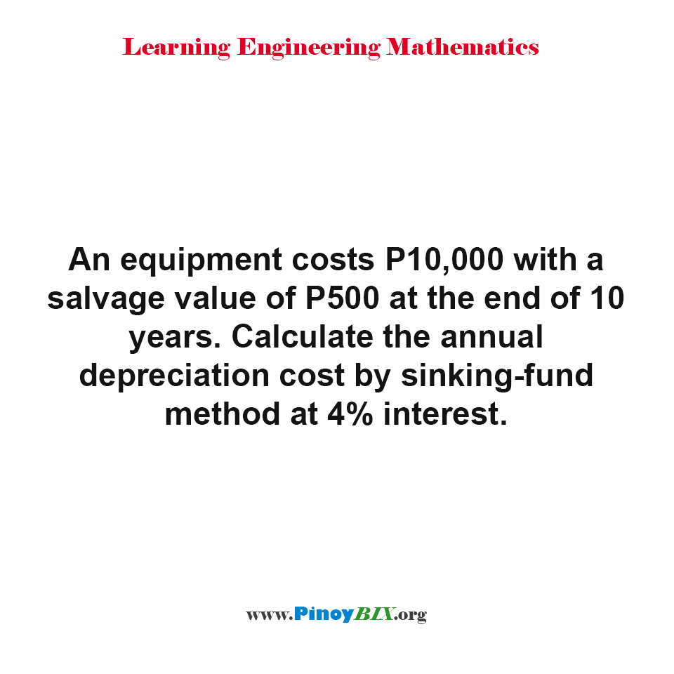 Calculate the annual depreciation cost by sinking-fund method at 4% interest