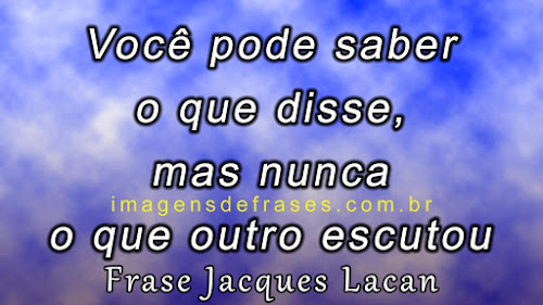 Jacques Lacan - Frases sobre Psicologia
