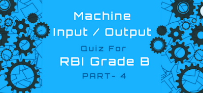 Machine Input/output Quiz With solution for RBI Grade B – Part 4
