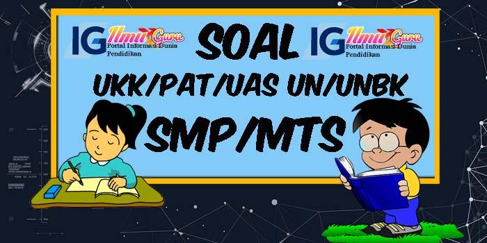 Soal Siap PAT/UKK UN/UNBK Jenjang SMP/MTs