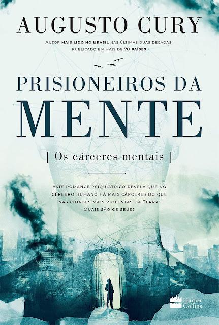 Prisioneiros da mente Os cárceres mentais - Augusto Cury