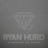 Ryan Hurd Diamonds or Twine Lyrics