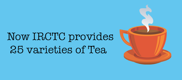 Now IRCTC provides 25 different varieties of Tea on trains