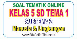 Soal Tematik Online Kelas 5 SD Tema 1 Subtema 2 Manusia dan Lingkungan - Langsung Ada Nilainya