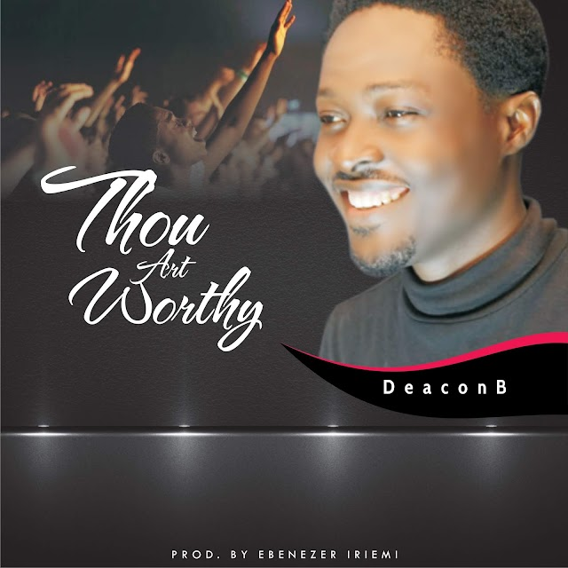 NEW MUSIC: Deacon B - Thou Art Worthy