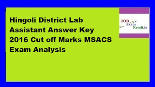 Hingoli District Lab Assistant Answer Key 2016 Cut off Marks MSACS Exam Analysis