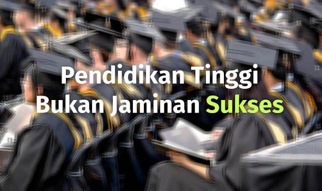 Pendidikan Tinggi Bukan Jaminan Sukses