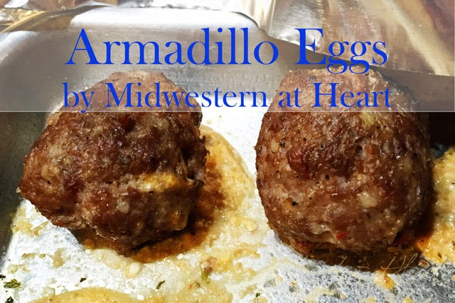 Midwestern at Heart: Armadillo Eggs - Sausage, Jalapeno, Cream Cheese, Cheddar cheese, YUM!