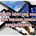 5 tip pilih tablet yang sesuai demi kepuasan semasa menggunakannya.