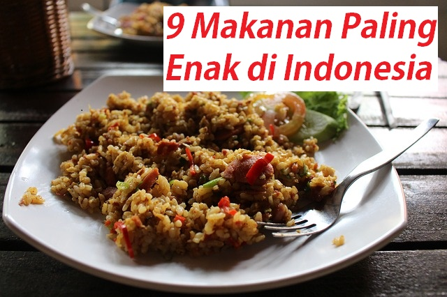 yakni di negeri manis yang sungguh ku cinta 9 Makanan Paling Enak di Indonesia