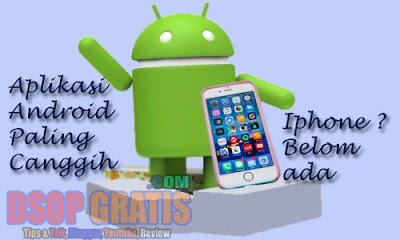 3 Aplikasi Android Paling Canggih yang Belum ada di Iphone
