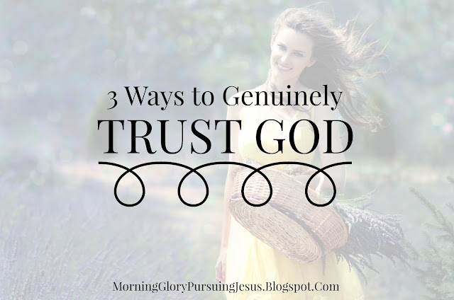 3 Ways to Genuinely Trust God