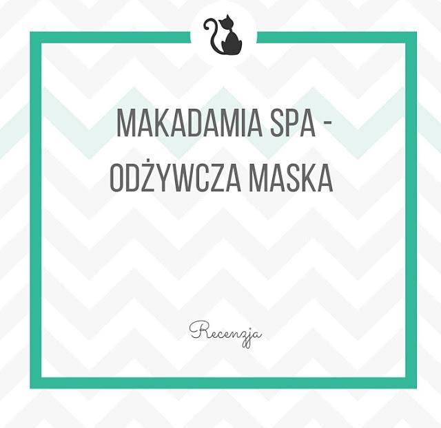 MAKADAMIA SPA z EcoLab - Odżywcza Maska do Włosów - Recenzja