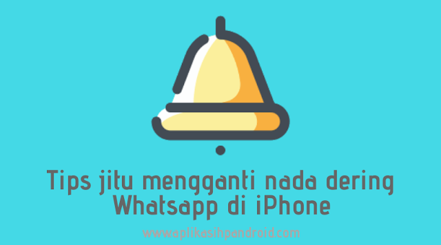 Tips-jitu-mengganti-nada-dering-Whatsapp-di-iPhone