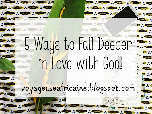 5 Ways to Fall Deeper in Love with God!