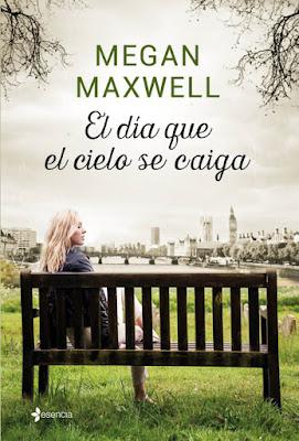 LIBRO - El día que el cielo se caiga  Megan Maxwell (Esencia - 31 Mayo 2016)  NOVELA ROMANTICA  Edición papel & digital ebook kindle  Comprar en Amazon España