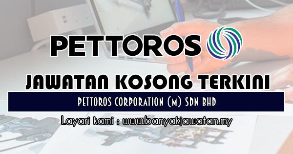 Jawatan Kosong Terkini 2018 di Pettoros Corporation (M) Sdn Bhd