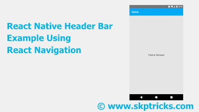 React Native Header Bar Example Using React Navigation