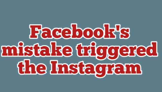 Facebook's mistake triggered the Instagram