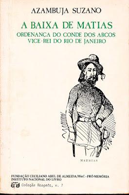SUSANO, Luís da Silva Alves de. A baixa de Matias. 3. ed. Vitória: Fundação Ceciliano Abel de Almeida/Ufes; Brasília: Instituto Nacional do Livro, 1988 (Coleção Resgate; v. 7).