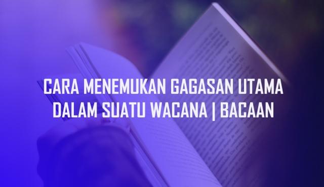 Cara Menemukan Gagasan Utama Dalam Suatu Paragraf atau Wacana - Salah satu pokok bahasan dalam pelajaran bahasa Indonesia baik di SD, SMP, maupun SMA adalah mengenai Gagasan Utama dalam Paragraf. Nama lain dari gagasan utama adalah ide pokok, gagasan pokok, atau ide sentral. Untuk itu mari kita simak cara menemukan gagasan utama dalam suatu wacana berikut ini