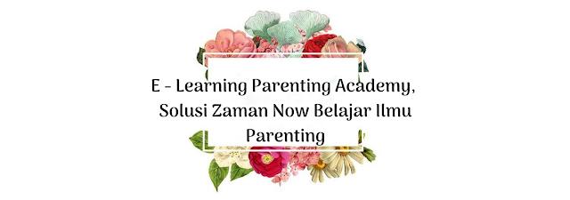 E - Learning Parenting Academy, Solusi Zaman Now Belajar Ilmu Parenting