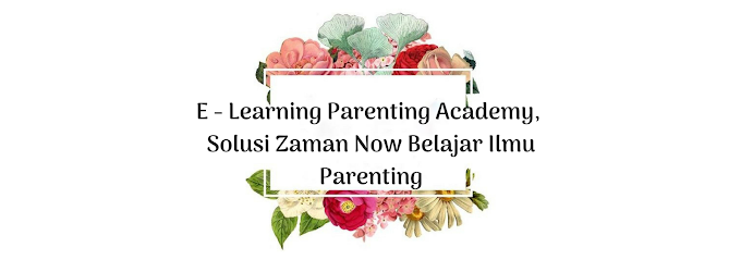 E - Learning Parenting Academy, Solusi Zaman Now Belajar Ilmu Parenting
