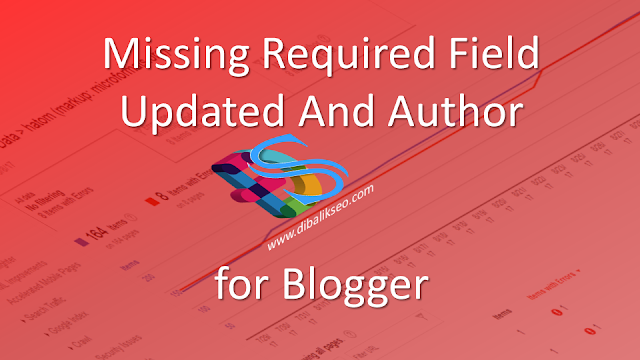 Missing Required Field Updated And Author  Mengatasi Missing Required Field Updated And Author Di Blogger
