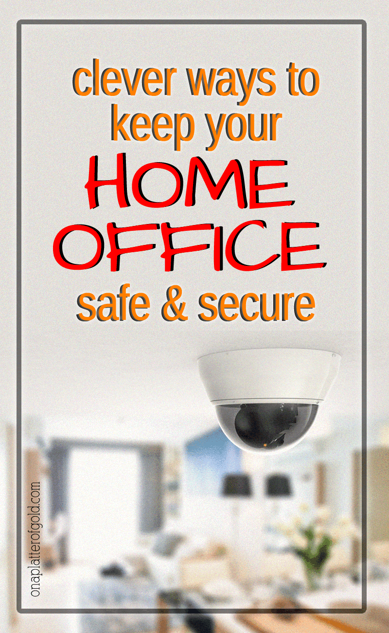 3 Ways To Keep Your Home Office Safe and Secure