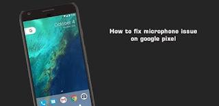 fix google pixel microphone