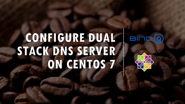 Configure Dual Stack DNS Server on CentOS 7