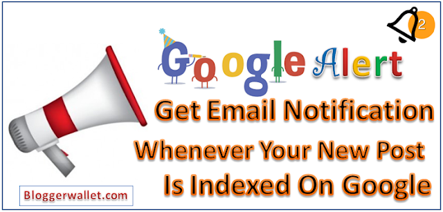 How To Get Email Notification From Google Whenever Your New Post Is Indexed