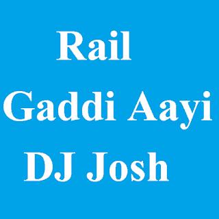 Rail Gaddi Aayi DJ Josh