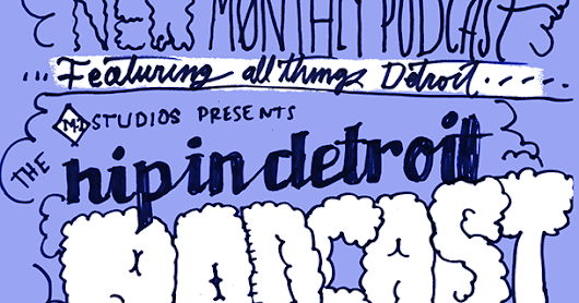 Hip In Detroit: Mark Your Calenders for the First Hip in Detroit Podcast!