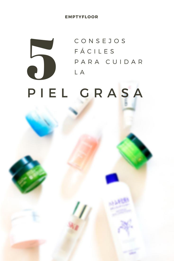 5 consejos fáciles para cuidar la piel grasa