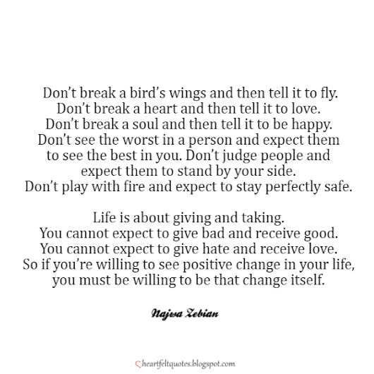 Don't break a bird's wings and then tell it to fly... | Heartfelt Love And Life Quotes