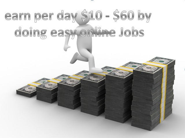 earn per day $10 - $60 by doing easy online Jobs