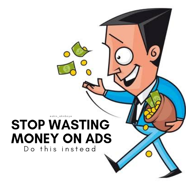 Stop Wasting Money on Ads, Do This Instead