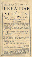 "Title Page of Book, reading ""An Historical, Physiological and Theological Treatise of Spirits, Apparitions, Witchcrafts, and other Magical Practices. CONTAINING An Account of the Genii or Familiar Spirits, both Good and Bad, that are said to attend Men in this Life; and what sensible Perceptions some Persons have had of them: (particularly the Author's own Experience for many Years.) Also of Appearances of Spirits after Death; Divine Dreams, Divinations, Second Sighted Persons, &c. Likewise the Power of Witches, and the reality of other Magical Operations, clearly asserted. With a  Refutation of Dr. Bekker's World Bewitch'd; and other Authors that have opposed the Belief of them. By Jonh Beaumont, Gent. Praestat aliqua probabiliter nosse de rebus superioribus & Caelestibus, quam de rebus inferioribus multa demonstrare. Arist. Moral. 9. London: Printed for D. Browne, at the Black Swan without Temple-Bar; J. Taylor, at the Ship in St. Paul's Church-Yard; R. Smith at the Angel without Temple-Bar; F. Coggan, in the Inner-Temple Lane; and T. Browne without Temple-Bar, 1705."
