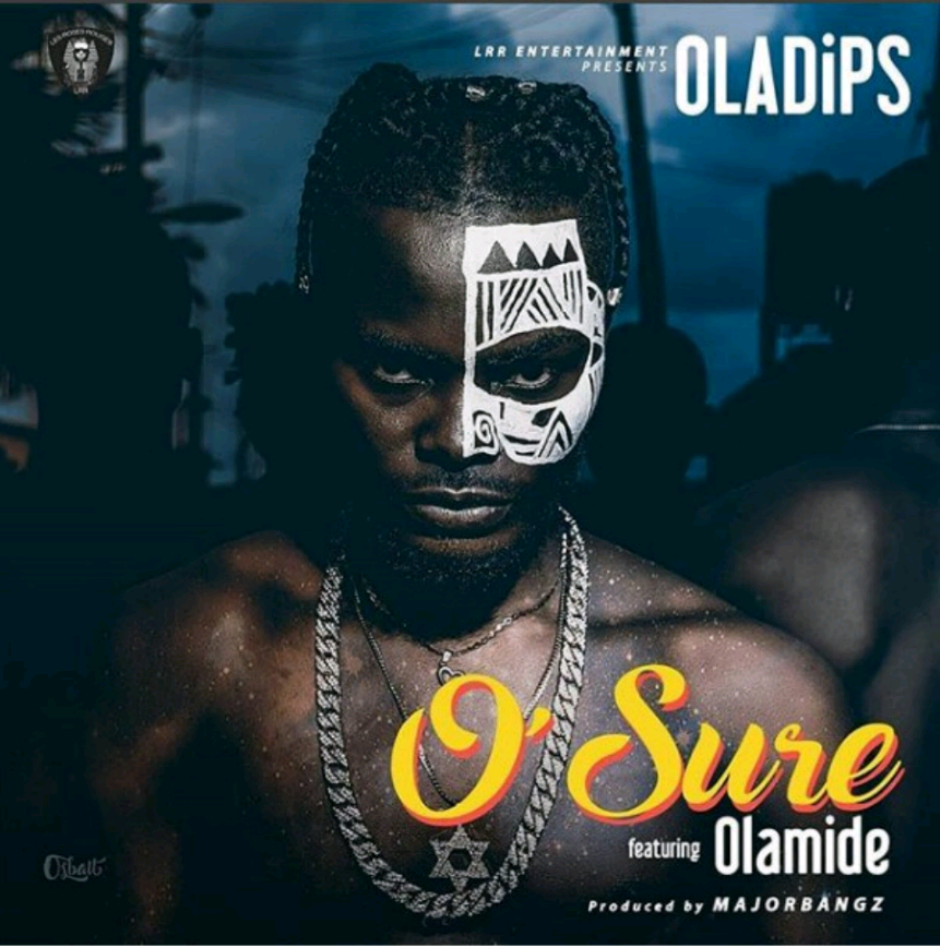 """O'Sure"" - Oladips Ft. Olamide"