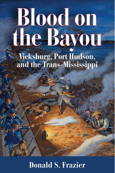 Blood on the Bayou: Vicksburg, Port Hudson, and the Trans-Mississippi