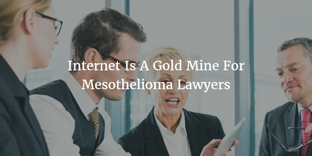 Internet Is A Gold Mine For Mesothelioma Lawyers